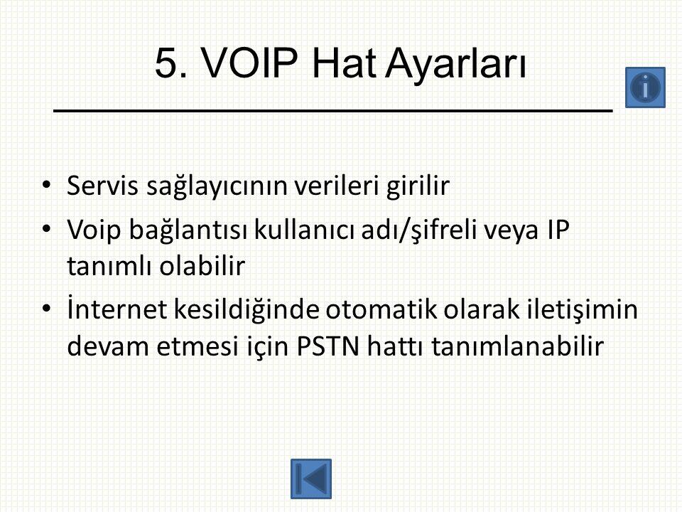 5. VOIP Hat Ayarları • Servis sağlayıcının verileri girilir • Voip bağlantısı kullanıcı adı/şifreli veya IP tanımlı olabilir • İnternet kesildiğinde o