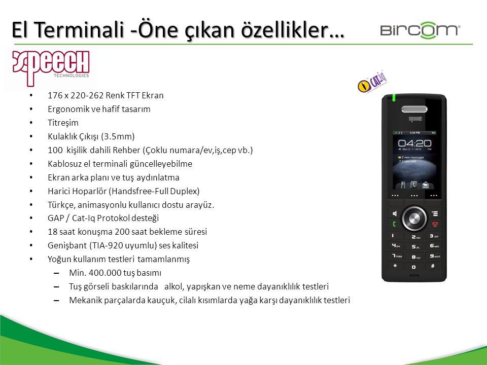 El Terminali -Öne çıkan özellikler… • 176 x 220-262 Renk TFT Ekran • Ergonomik ve hafif tasarım • Titreşim • Kulaklık Çıkışı (3.5mm) • 100 kişilik dah