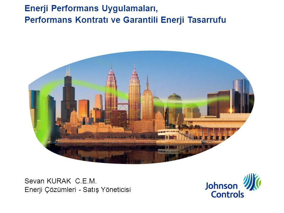 Enerji Performans Uygulamaları, Performans Kontratı ve Garantili Enerji Tasarrufu Sevan KURAK C.E.M. Enerji Çözümleri - Satış Yöneticisi