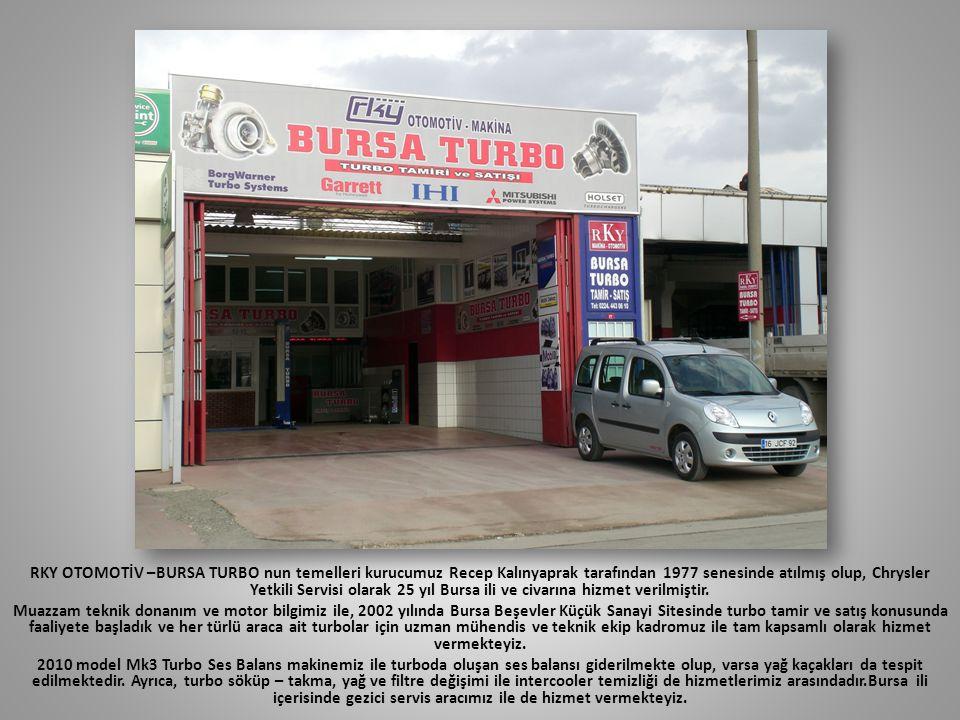 RKY OTOMOTİV –BURSA TURBO nun temelleri kurucumuz Recep Kalınyaprak tarafından 1977 senesinde atılmış olup, Chrysler Yetkili Servisi olarak 25 yıl Bur