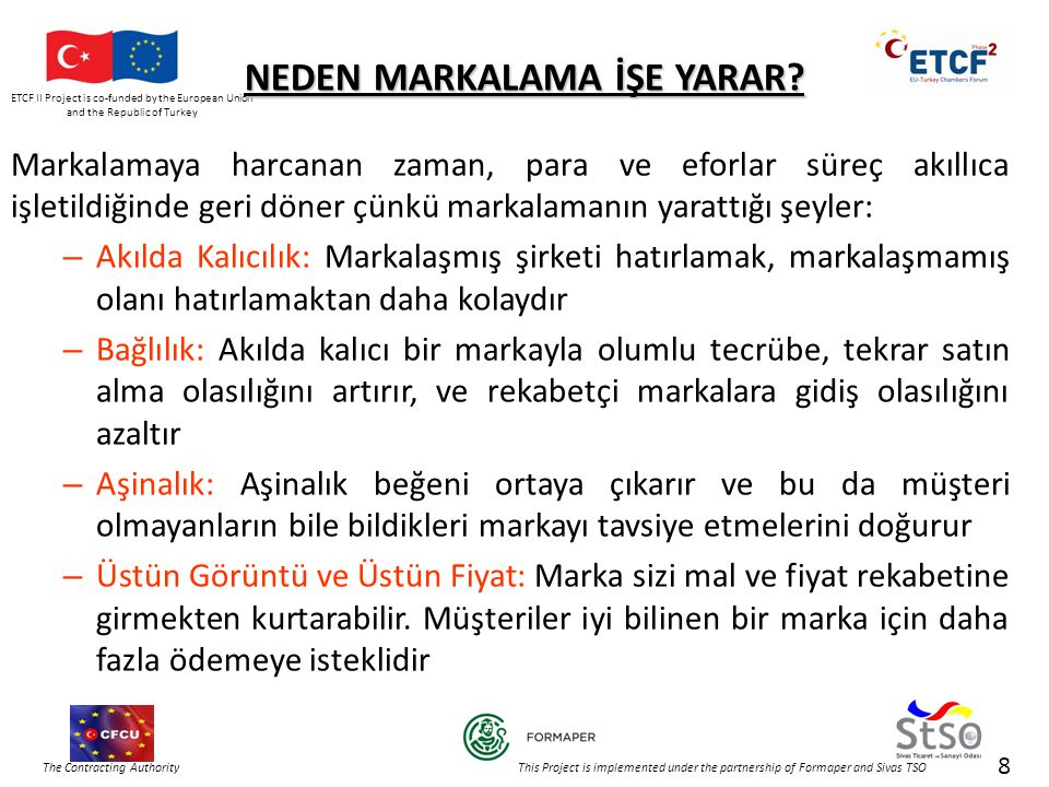 ETCF II Project is co-funded by the European Union and the Republic of Turkey The Contracting Authority This Project is implemented under the partnership of Formaper and Sivas TSO NEDEN MARKALAMA İŞE YARAR.