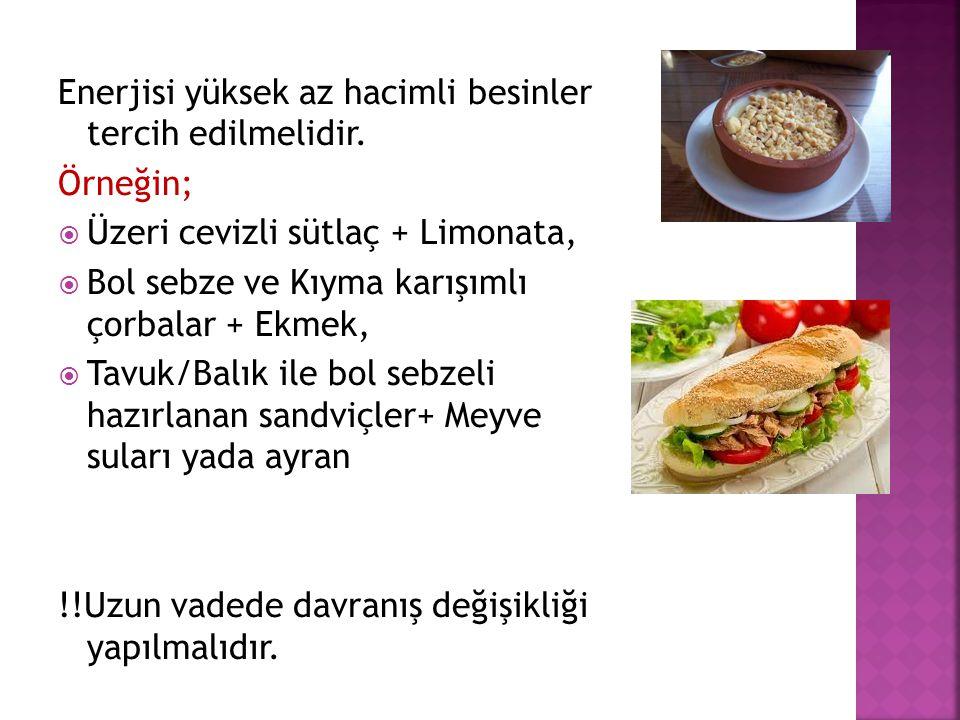 Enerjisi yüksek az hacimli besinler tercih edilmelidir. Örneğin;  Üzeri cevizli sütlaç + Limonata,  Bol sebze ve Kıyma karışımlı çorbalar + Ekmek, 