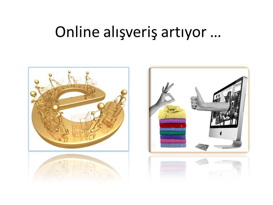 Online alışveriş artıyor …