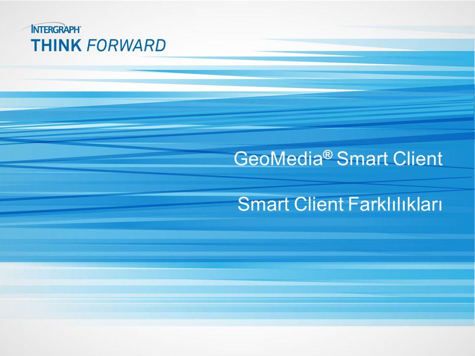 GeoMedia ® Smart Client Smart Client Farklılıkları