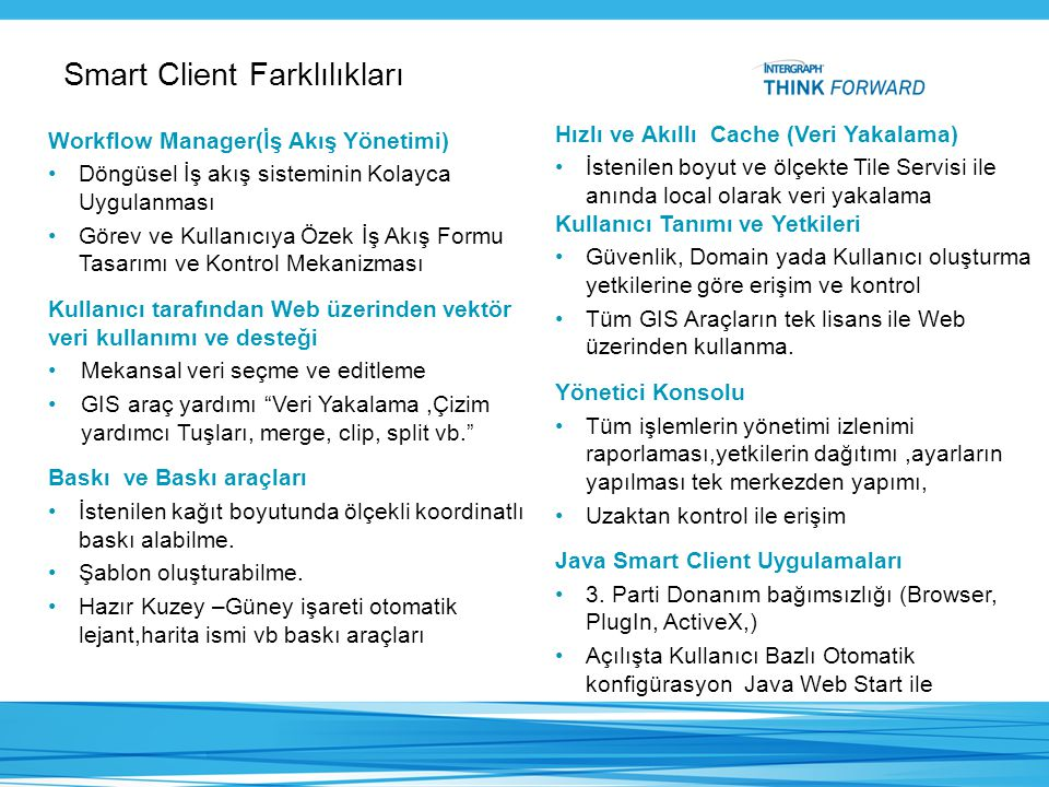 Smart Client Farklılıkları Workflow Manager(İş Akış Yönetimi) •Döngüsel İş akış sisteminin Kolayca Uygulanması •Görev ve Kullanıcıya Özek İş Akış Form
