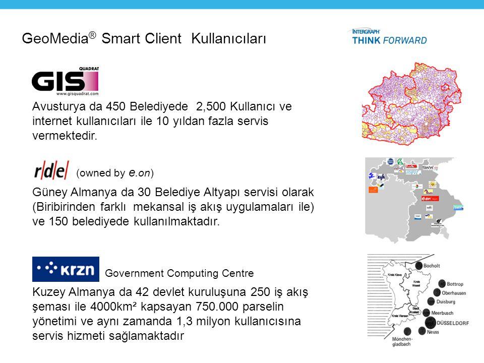 GeoMedia ® Smart Client Kullanıcıları Government Computing Centre Kuzey Almanya da 42 devlet kuruluşuna 250 iş akış şeması ile 4000km² kapsayan 750.00