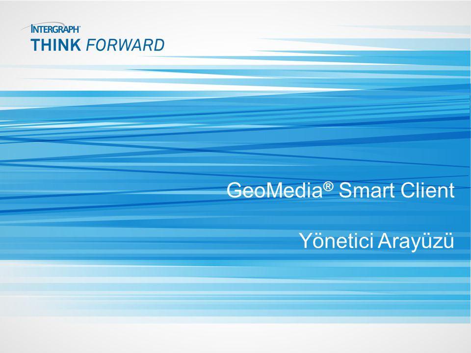 GeoMedia ® Smart Client Yönetici Arayüzü