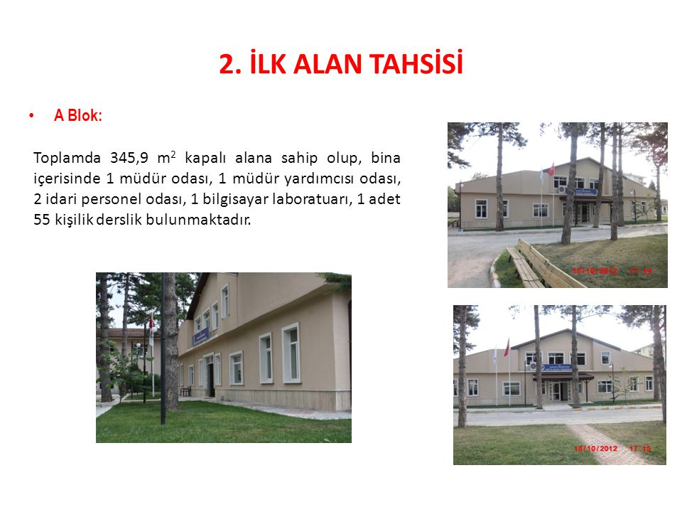 2. İLK ALAN TAHSİSİ • A Blok: Toplamda 345,9 m 2 kapalı alana sahip olup, bina içerisinde 1 müdür odası, 1 müdür yardımcısı odası, 2 idari personel od