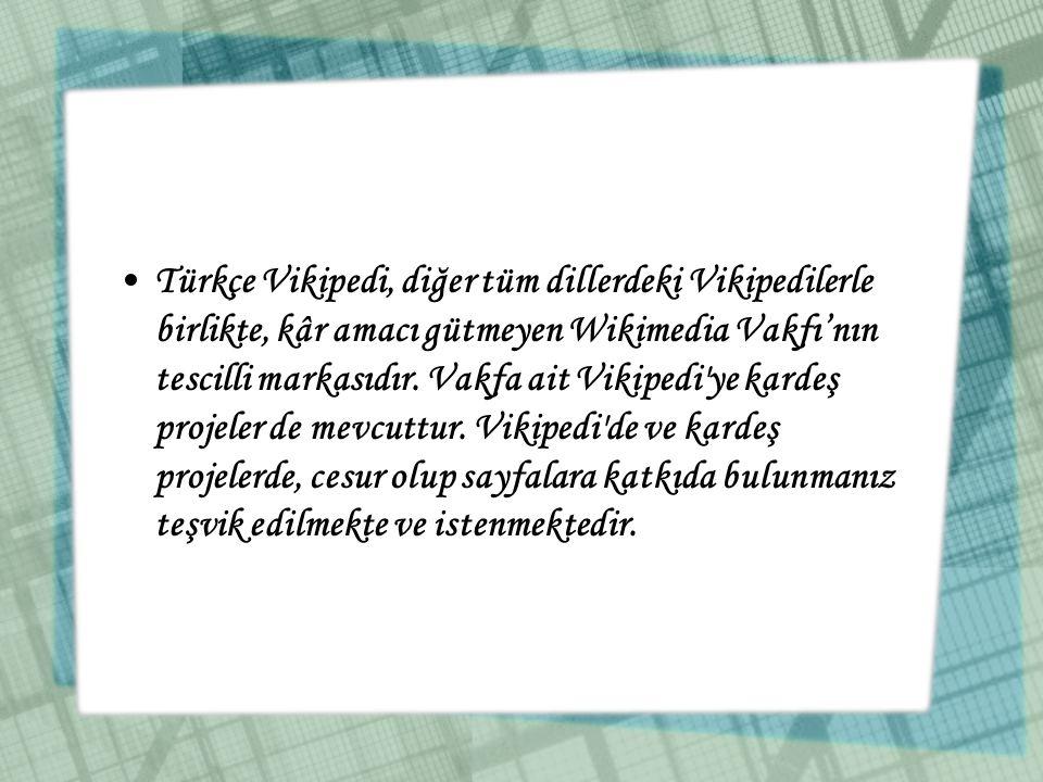 •Türkçe Vikipedi, diğer tüm dillerdeki Vikipedilerle birlikte, kâr amacı gütmeyen Wikimedia Vakfı'nın tescilli markasıdır. Vakfa ait Vikipedi'ye karde