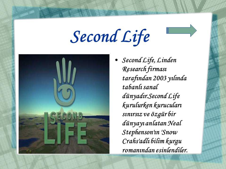 Second Life •Second Life, Linden Research firması tarafından 2003 yılında tabanlı sanal dünyadır.Second Life kurulurken kurucuları sınırsız ve özgür b
