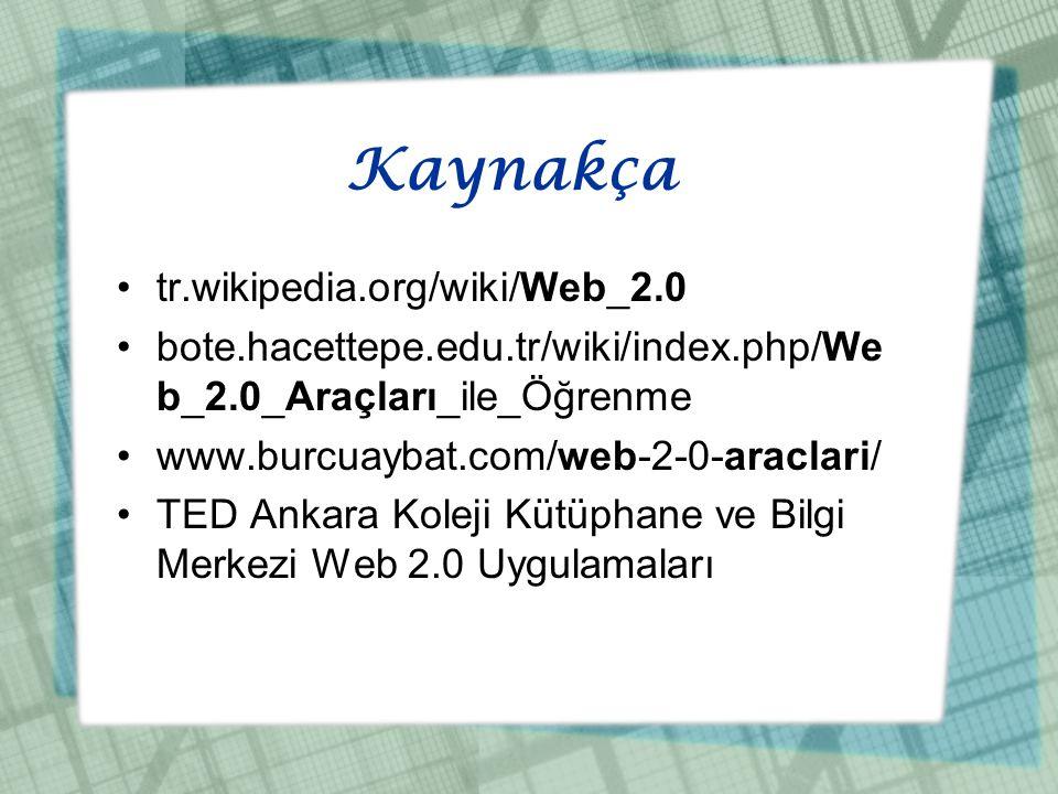 Kaynakça •tr.wikipedia.org/wiki/Web_2.0 •bote.hacettepe.edu.tr/wiki/index.php/We b_2.0_Araçları_ile_Öğrenme •www.burcuaybat.com/web-2-0-araclari/ •T