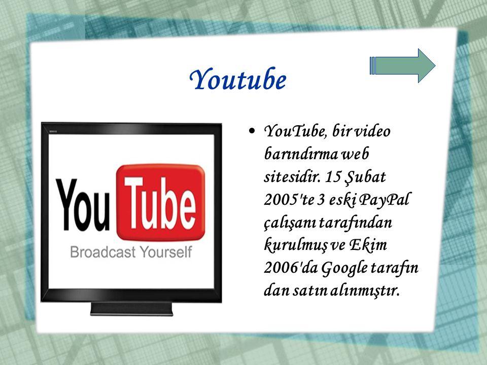 Youtube •YouTube, bir video barındırma web sitesidir. 15 Şubat 2005'te 3 eski PayPal çalışanı tarafından kurulmuş ve Ekim 2006'da Google tarafın dan s
