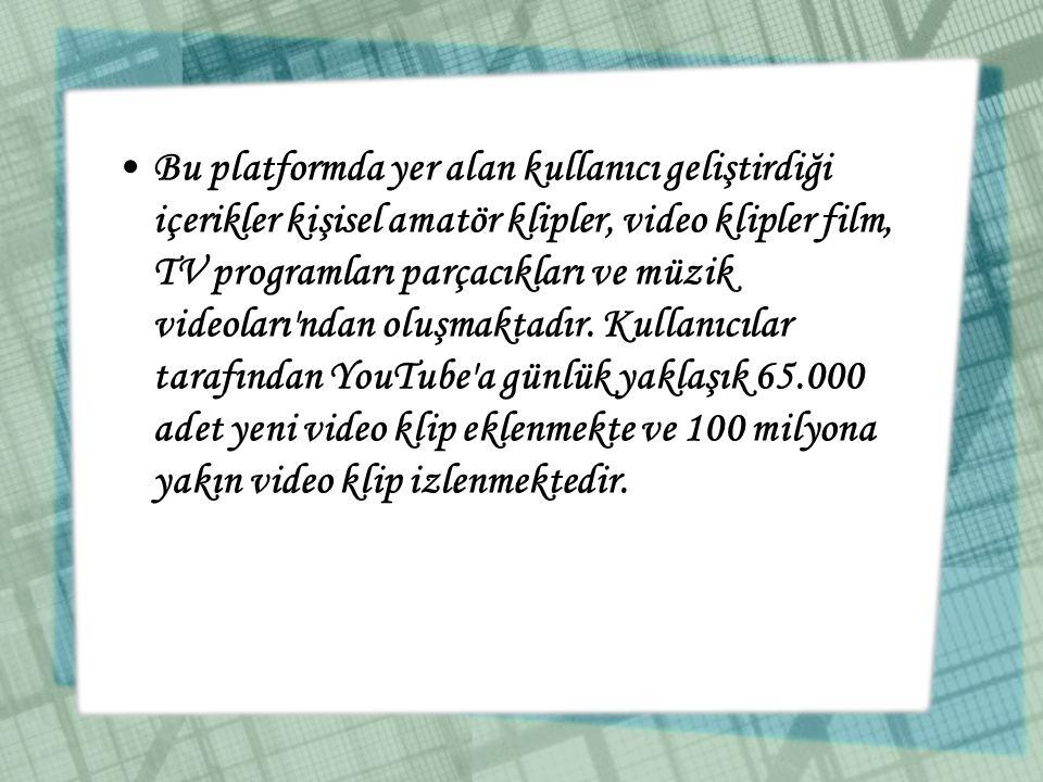 •Bu platformda yer alan kullanıcı geliştirdiği içerikler kişisel amatör klipler, video klipler film, TV programları parçacıkları ve müzik videoları'nd