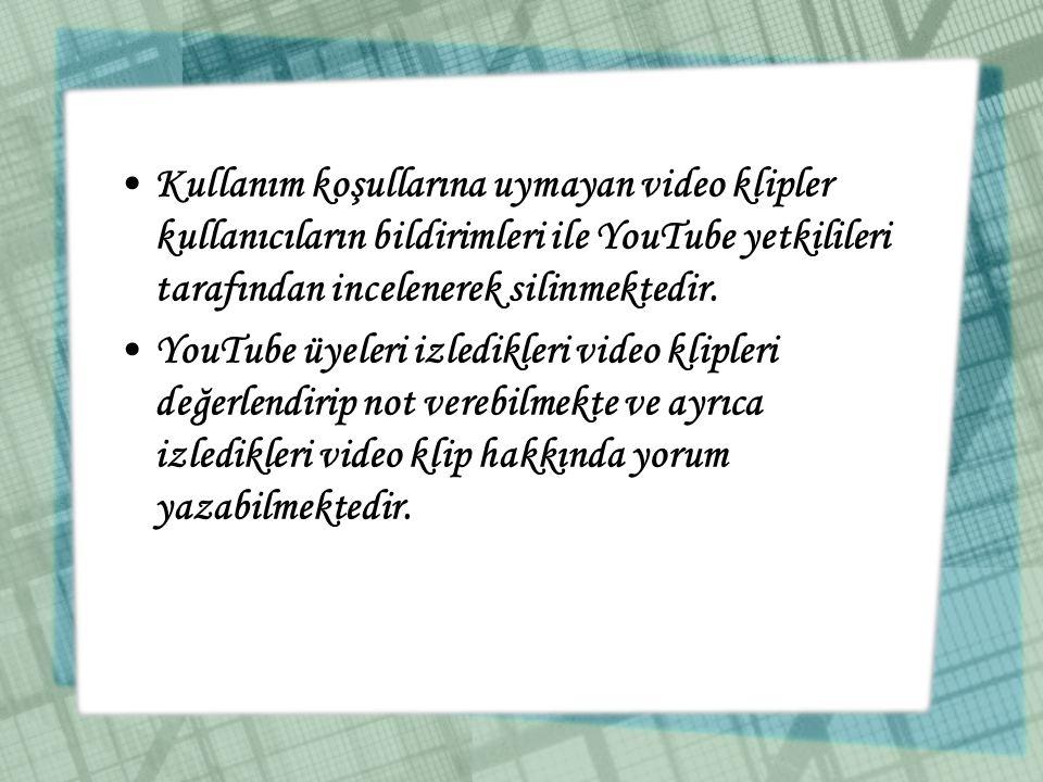 •Kullanım koşullarına uymayan video klipler kullanıcıların bildirimleri ile YouTube yetkilileri tarafından incelenerek silinmektedir. •YouTube üyeleri