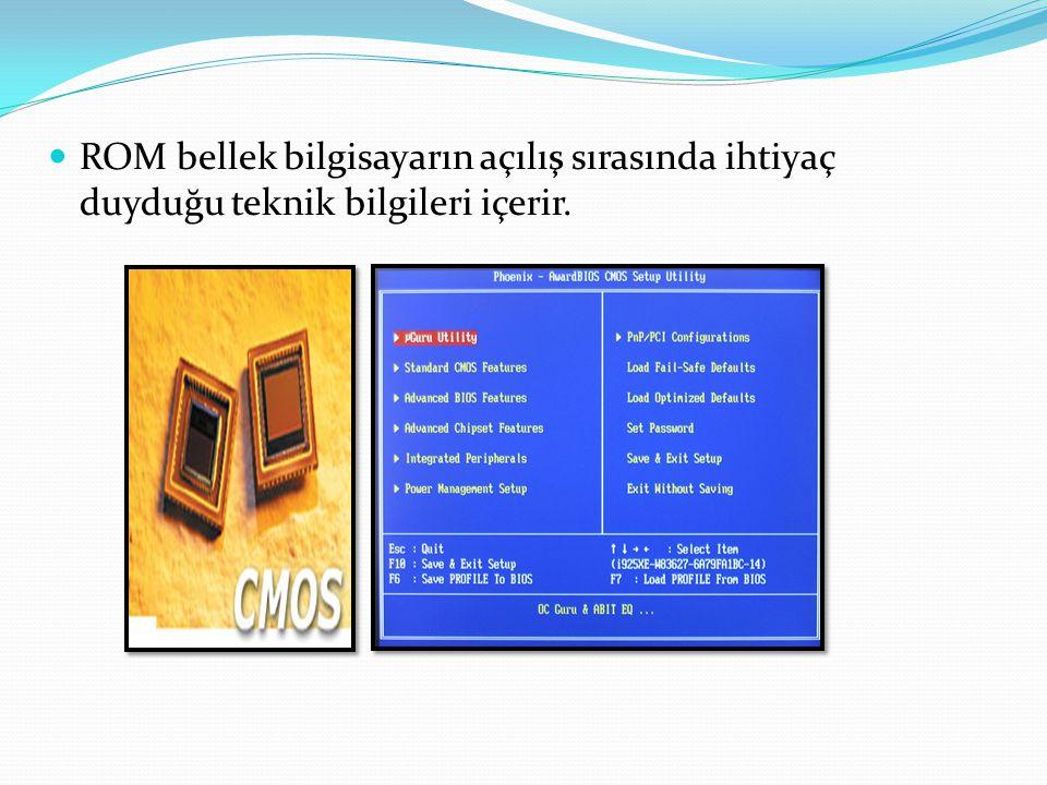  ROM bellek bilgisayarın açılış sırasında ihtiyaç duyduğu teknik bilgileri içerir.