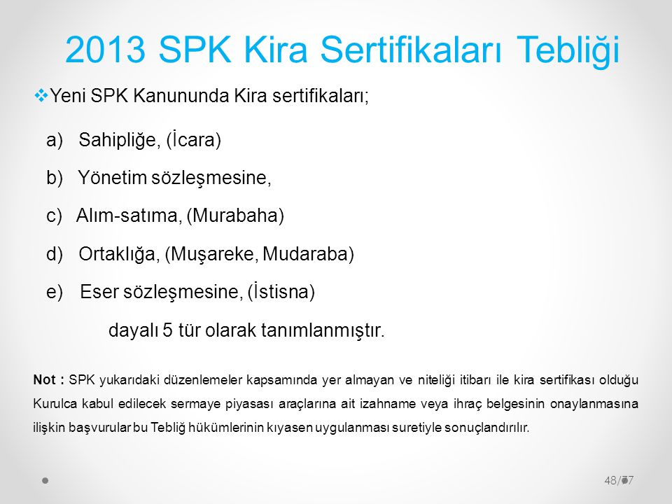 2013 SPK Kira Sertifikaları Tebliği  Yeni SPK Kanununda Kira sertifikaları; a) Sahipliğe, (İcara) b) Yönetim sözleşmesine, c) Alım-satıma, (Murabaha)