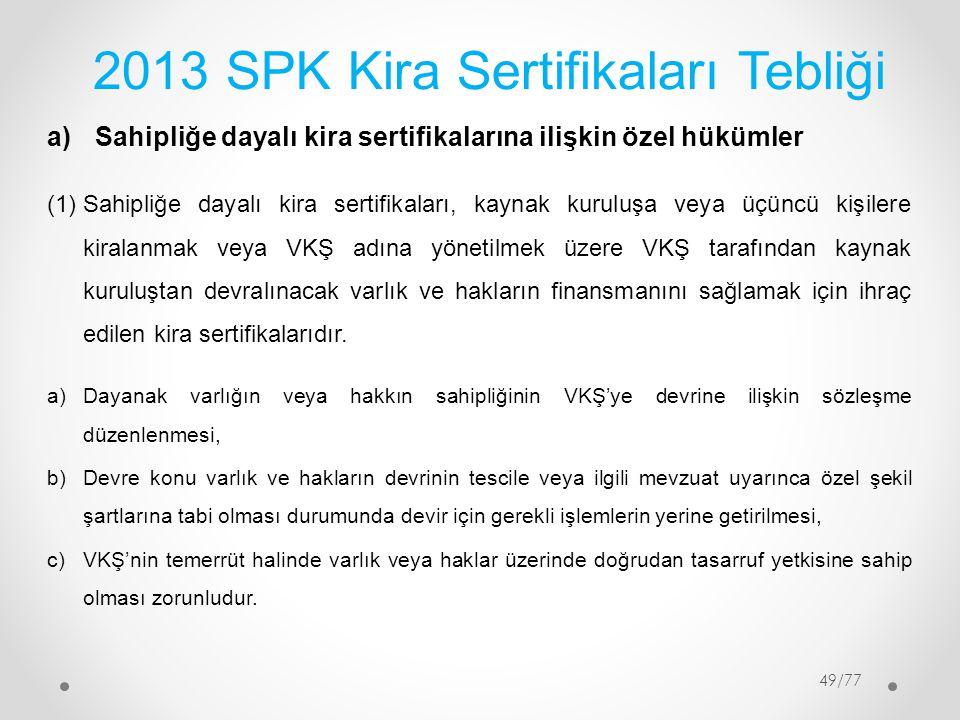 2013 SPK Kira Sertifikaları Tebliği a)Sahipliğe dayalı kira sertifikalarına ilişkin özel hükümler (1)Sahipliğe dayalı kira sertifikaları, kaynak kurul