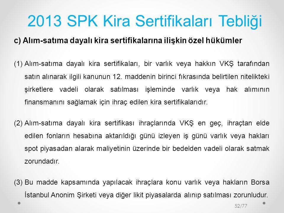 2013 SPK Kira Sertifikaları Tebliği c) Alım-satıma dayalı kira sertifikalarına ilişkin özel hükümler (1)Alım-satıma dayalı kira sertifikaları, bir var