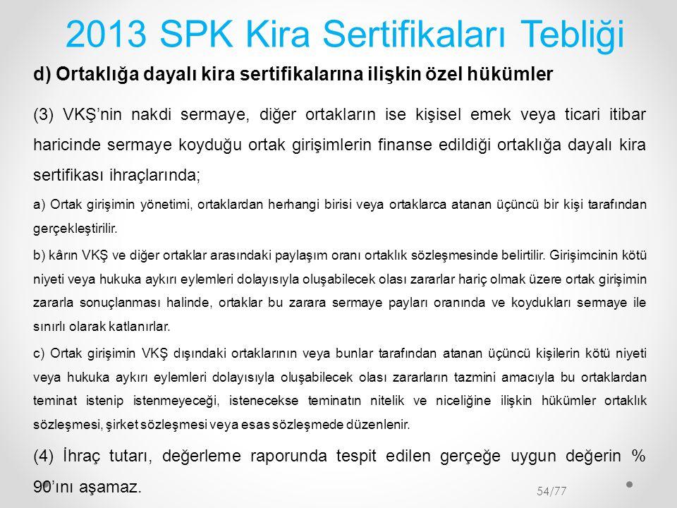 2013 SPK Kira Sertifikaları Tebliği d) Ortaklığa dayalı kira sertifikalarına ilişkin özel hükümler (3) VKŞ'nin nakdi sermaye, diğer ortakların ise kiş