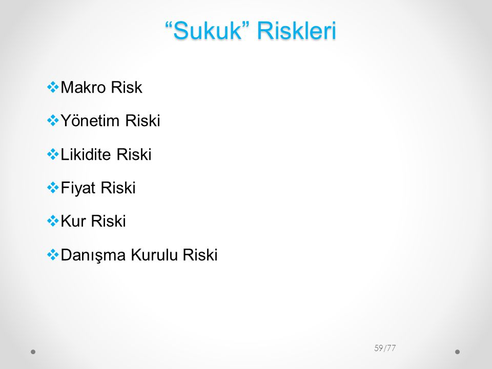 """Sukuk"" Riskleri 59/77  Makro Risk  Yönetim Riski  Likidite Riski  Fiyat Riski  Kur Riski  Danışma Kurulu Riski"