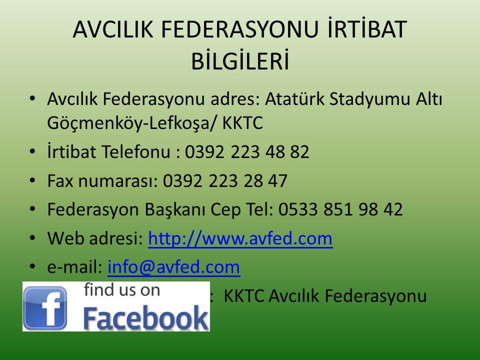 AVCILIK FEDERASYONU İRTİBAT BİLGİLERİ • Avcılık Federasyonu adres: Atatürk Stadyumu Altı Göçmenköy-Lefkoşa/ KKTC • İrtibat Telefonu : 0392 223 48 82 •