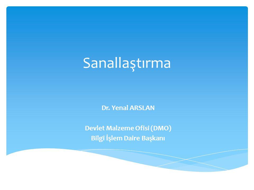 Sanallaştırma Dr. Yenal ARSLAN Devlet Malzeme Ofisi (DMO) Bilgi İşlem Daire Başkanı