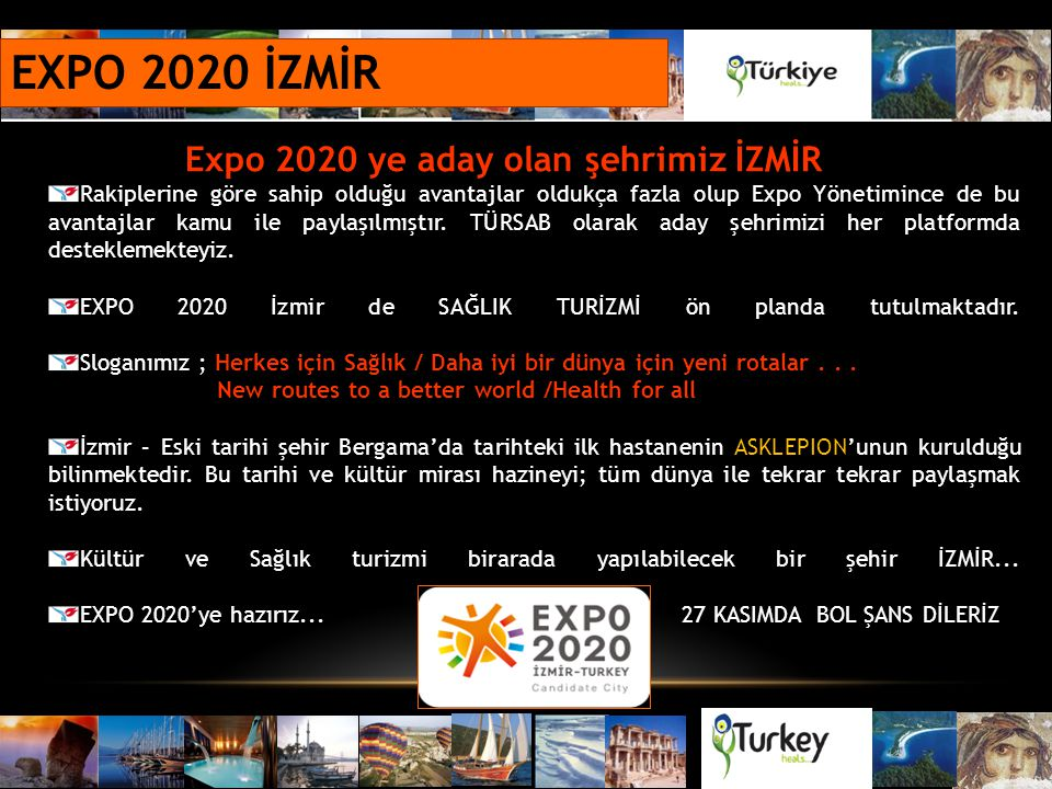 EXPO 2020 İZMİR Expo 2020 ye aday olan şehrimiz İZMİR Rakiplerine göre sahip olduğu avantajlar oldukça fazla olup Expo Yönetimince de bu avantajlar ka