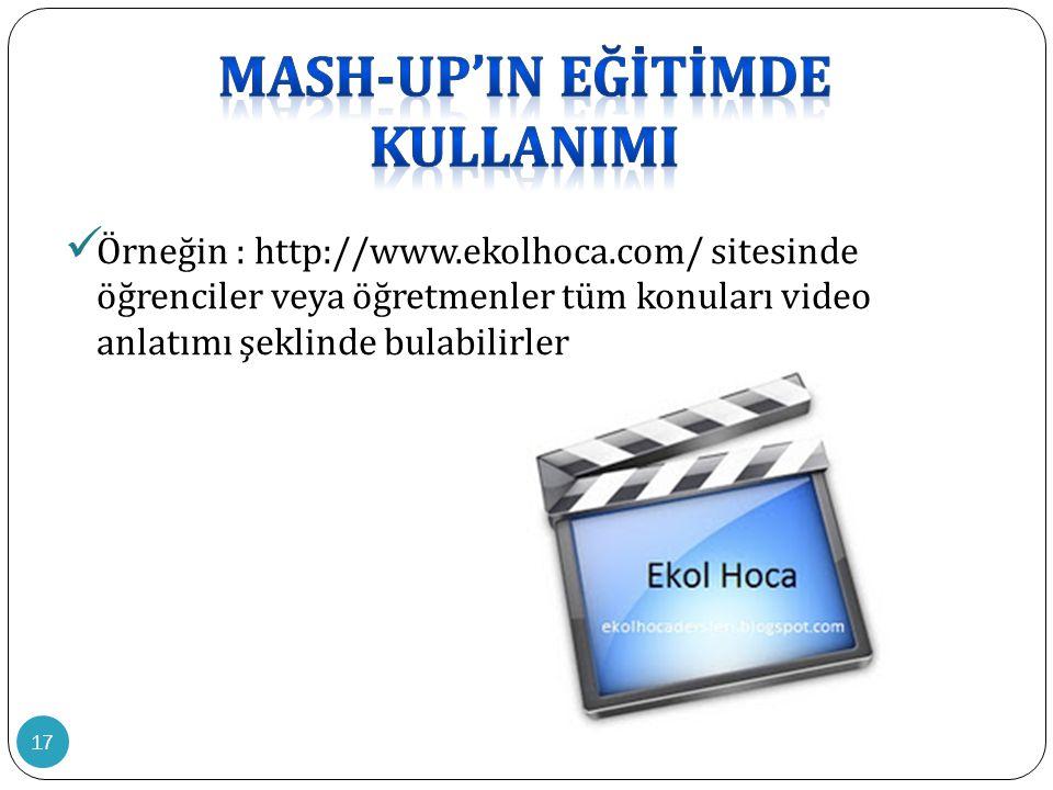 17  Örneğin : http://www.ekolhoca.com/ sitesinde öğrenciler veya öğretmenler tüm konuları video anlatımı şeklinde bulabilirler