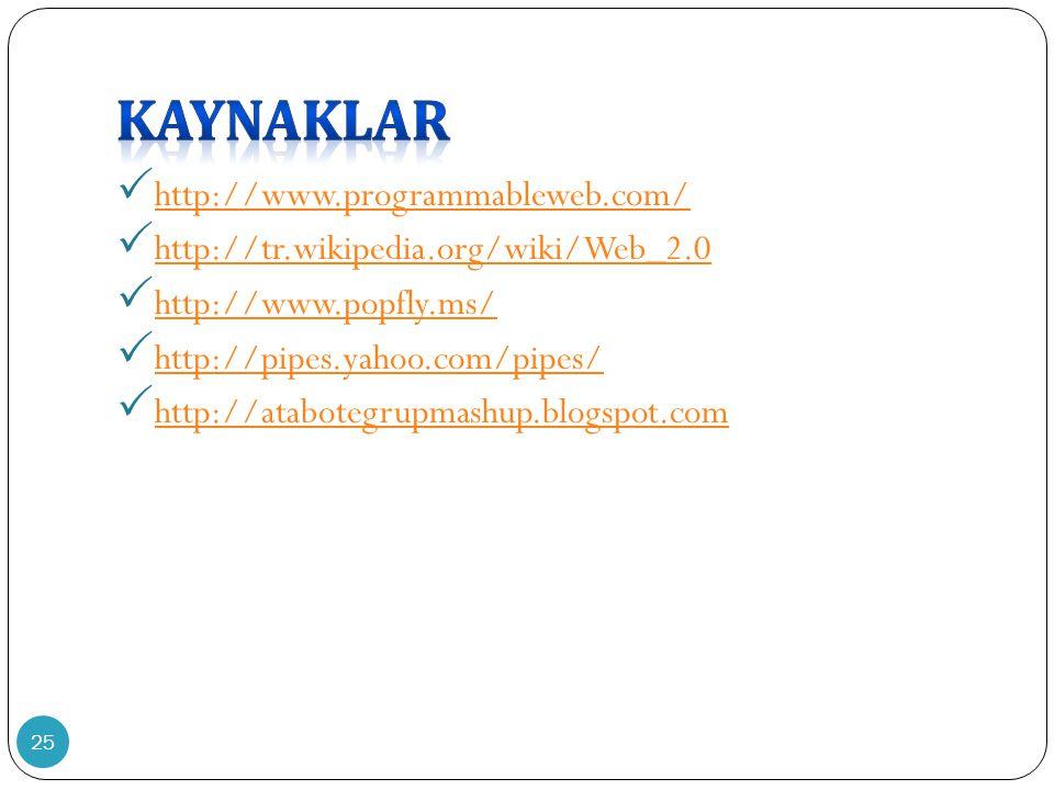 25  http://www.programmableweb.com/ http://www.programmableweb.com/  http://tr.wikipedia.org/wiki/Web_2.0 http://tr.wikipedia.org/wiki/Web_2.0  http://www.popfly.ms/ http://www.popfly.ms/  http://pipes.yahoo.com/pipes/ http://pipes.yahoo.com/pipes/  http://atabotegrupmashup.blogspot.com http://atabotegrupmashup.blogspot.com