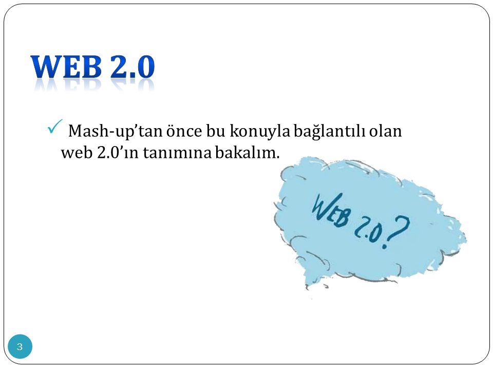 3  Mash-up'tan önce bu konuyla bağlantılı olan web 2.0'ın tanımına bakalım.