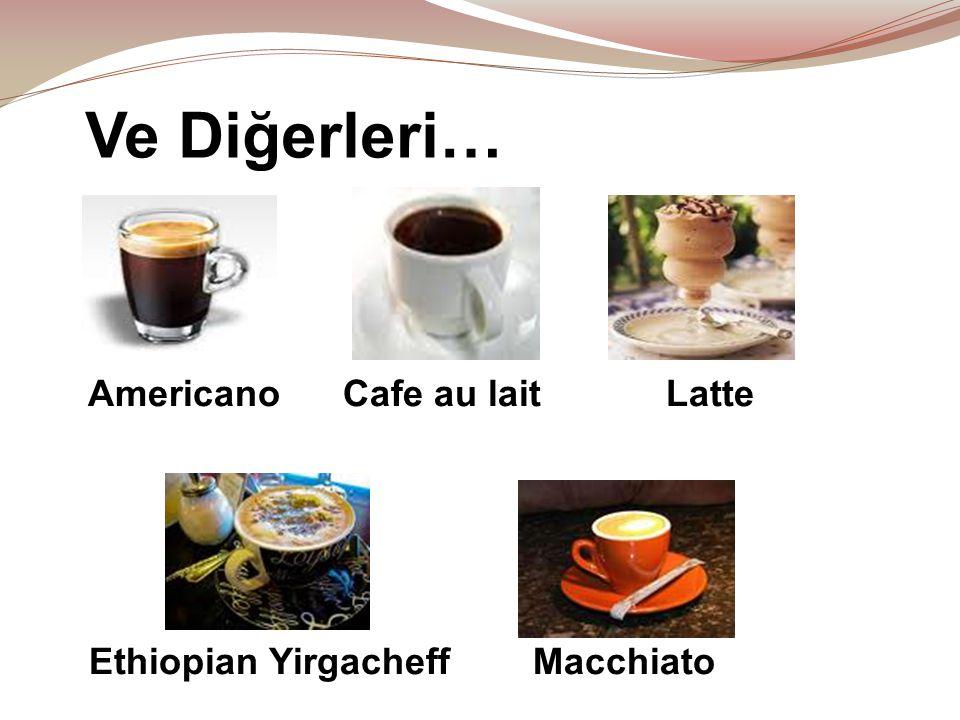 Ve Diğerleri… Americano Cafe au lait Latte Ethiopian Yirgacheff Macchiato