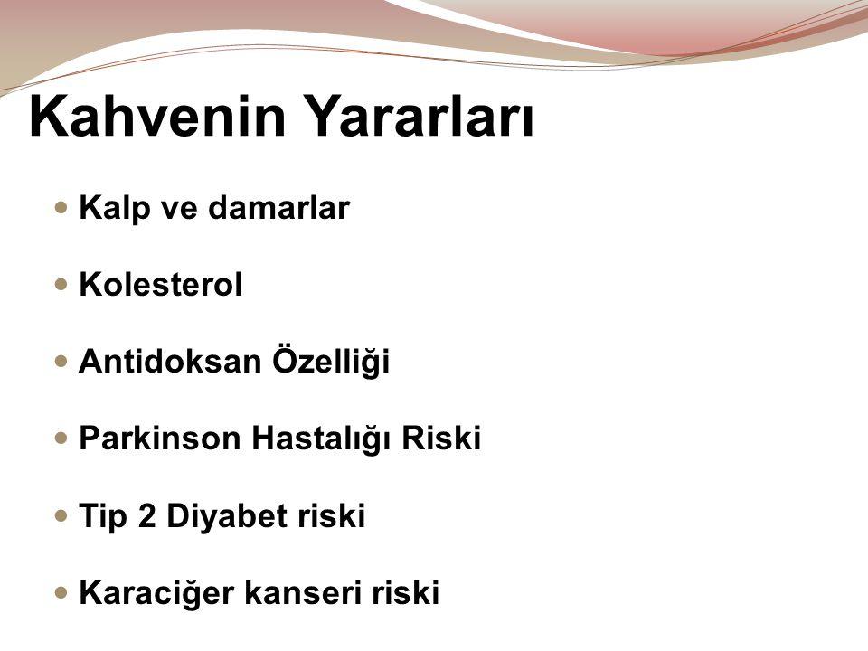 Kahvenin Yararları  Kalp ve damarlar  Kolesterol  Antidoksan Özelliği  Parkinson Hastalığı Riski  Tip 2 Diyabet riski  Karaciğer kanseri riski