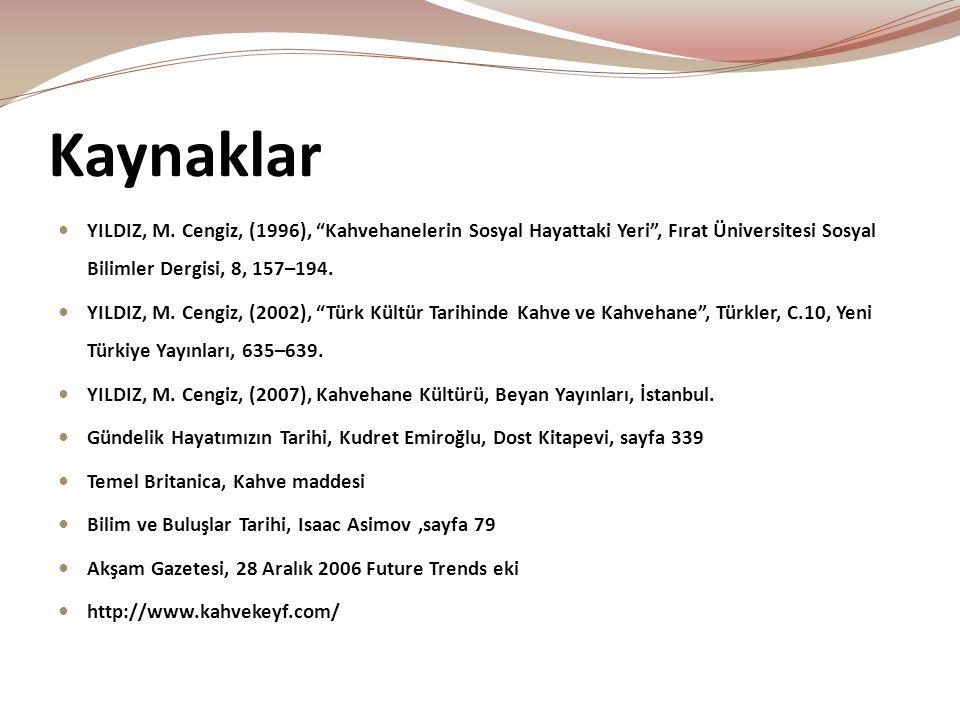"""Kaynaklar  YILDIZ, M. Cengiz, (1996), """"Kahvehanelerin Sosyal Hayattaki Yeri"""", Fırat Üniversitesi Sosyal Bilimler Dergisi, 8, 157–194.  YILDIZ, M. Ce"""