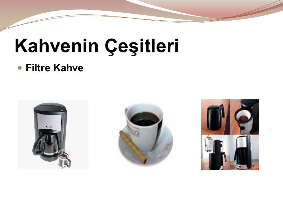 Kahvenin Çeşitleri  Filtre Kahve