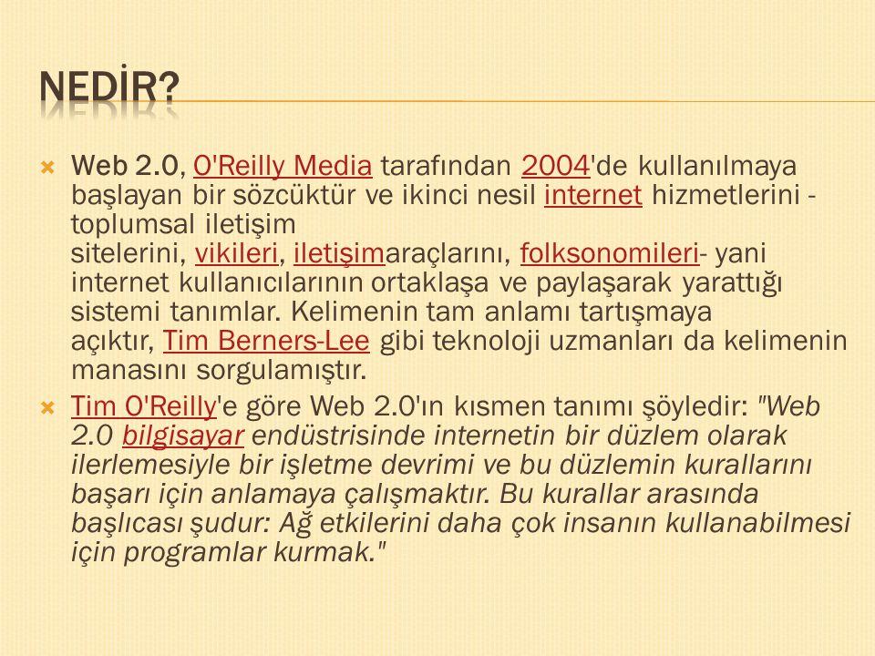  Web 2.0, O'Reilly Media tarafından 2004'de kullanılmaya başlayan bir sözcüktür ve ikinci nesil internet hizmetlerini - toplumsal iletişim sitelerini