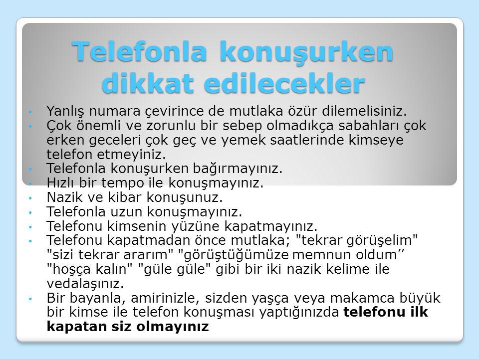 Telefonla konuşurken dikkat edilecekler • Yanlış numara çevirince de mutlaka özür dilemelisiniz.