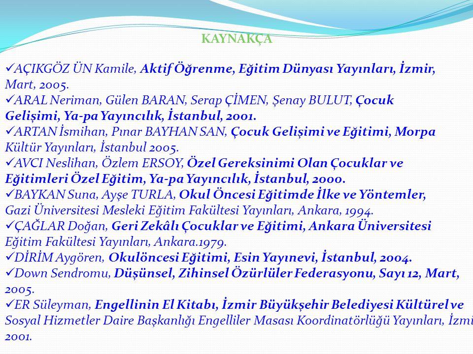 KAYNAKÇA  AÇIKGÖZ ÜN Kamile, Aktif Öğrenme, Eğitim Dünyası Yayınları, İzmir, Mart, 2005.