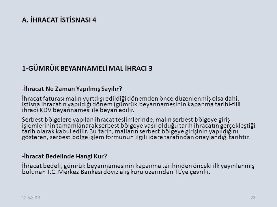 A.İHRACAT İSTİSNASI 4 1-GÜMRÜK BEYANNAMELİ MAL İHRACI 3 -İhracat Ne Zaman Yapılmış Sayılır.
