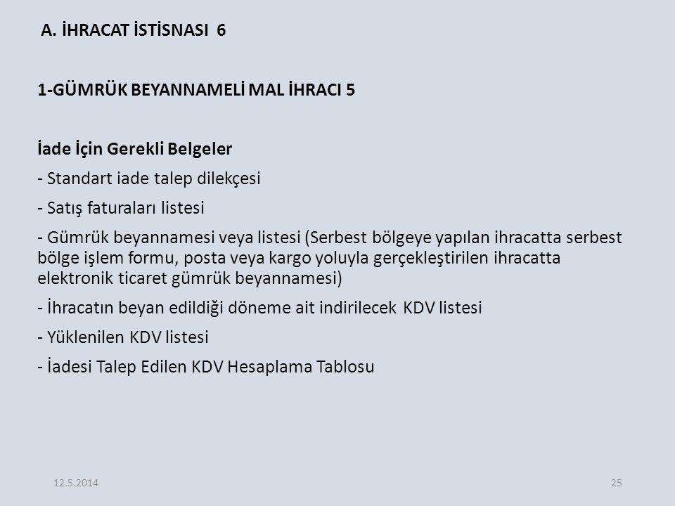 A. İHRACAT İSTİSNASI 6 1-GÜMRÜK BEYANNAMELİ MAL İHRACI 5 İade İçin Gerekli Belgeler - Standart iade talep dilekçesi - Satış faturaları listesi - Gümrü
