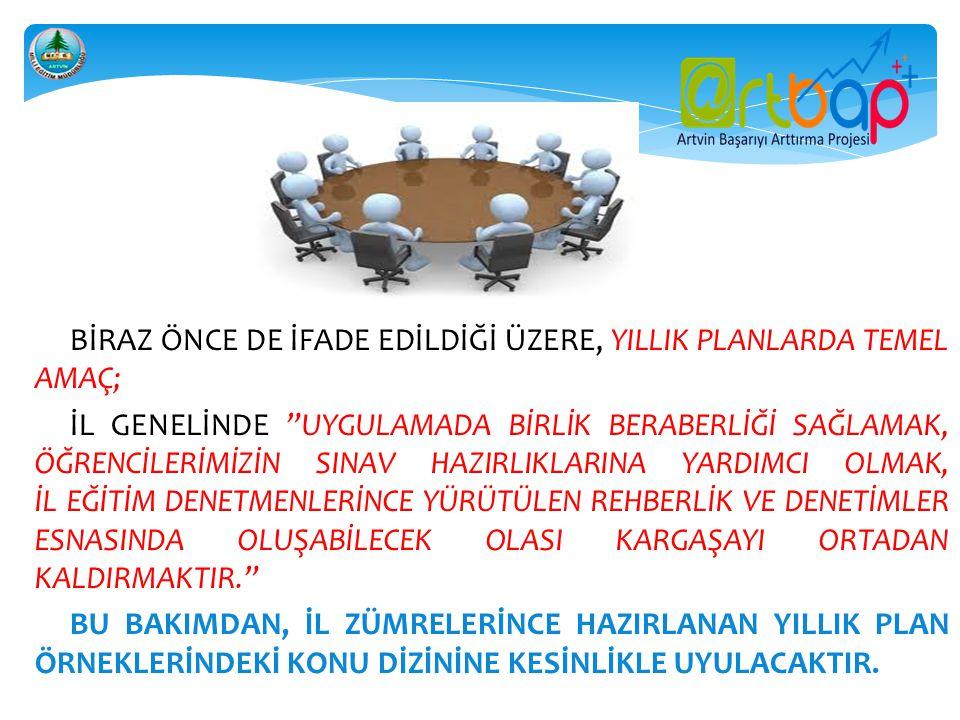 """BİRAZ ÖNCE DE İFADE EDİLDİĞİ ÜZERE, YILLIK PLANLARDA TEMEL AMAÇ; İL GENELİNDE """"UYGULAMADA BİRLİK BERABERLİĞİ SAĞLAMAK, ÖĞRENCİLERİMİZİN SINAV HAZIRLIK"""