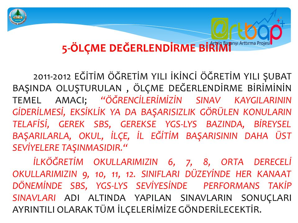 """5-ÖLÇME DEĞERLENDİRME BİRİMİ 2011-2012 EĞİTİM ÖĞRETİM YILI İKİNCİ ÖĞRETİM YILI ŞUBAT BAŞINDA OLUŞTURULAN, ÖLÇME DEĞERLENDİRME BİRİMİNİN TEMEL AMACI; """""""