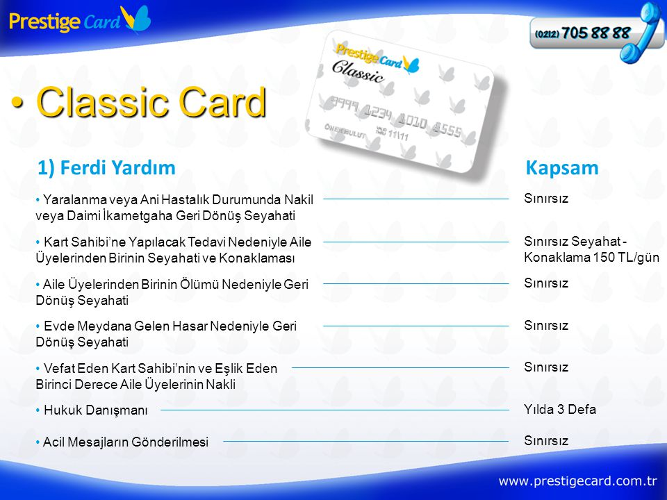 1) Ferdi Yardım • Classic Card • Yaralanma veya Ani Hastalık Durumunda Nakil veya Daimi İkametgaha Geri Dönüş Seyahati Kapsam Sınırsız • Kart Sahibi'n