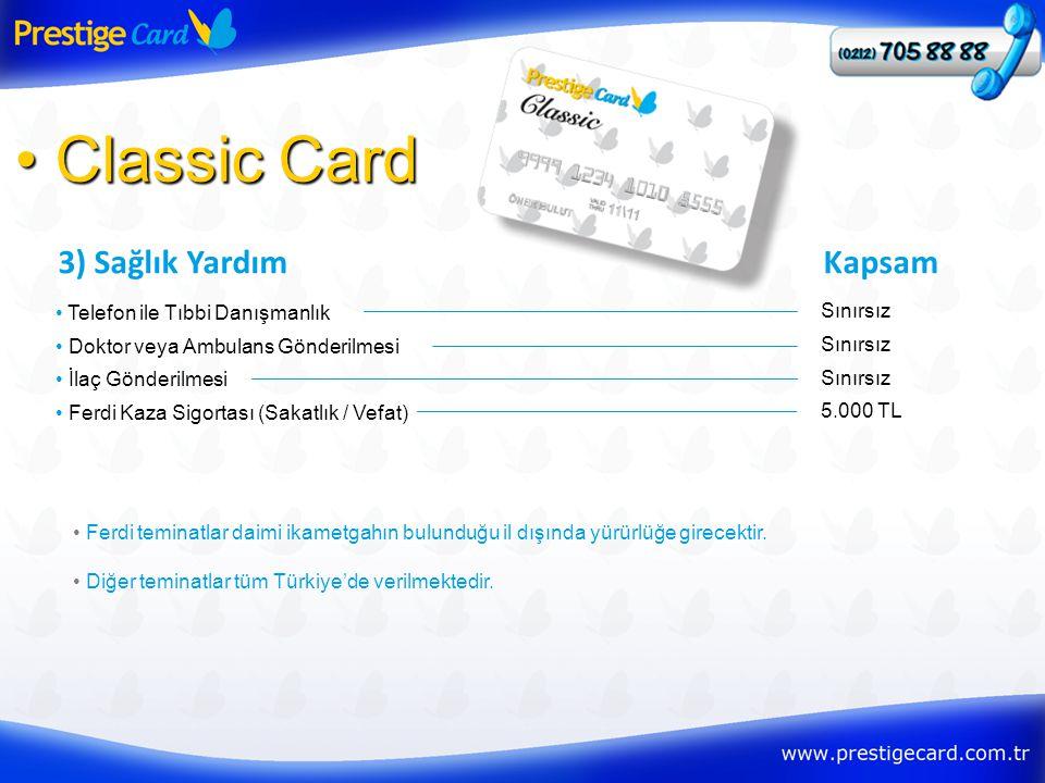 3) Sağlık Yardım • Classic Card • Telefon ile Tıbbi Danışmanlık Kapsam Sınırsız • Doktor veya Ambulans Gönderilmesi Sınırsız • İlaç Gönderilmesi Sınır