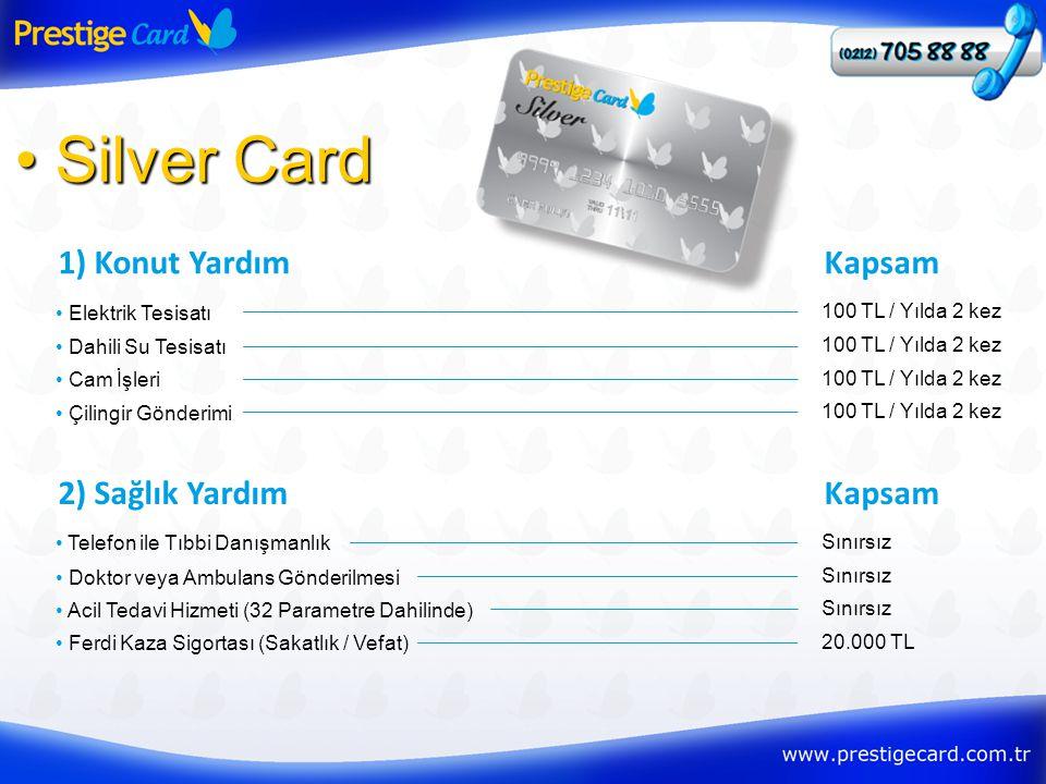 1) Konut Yardım • Silver Card • Elektrik Tesisatı Kapsam 100 TL / Yılda 2 kez • Dahili Su Tesisatı 100 TL / Yılda 2 kez • Cam İşleri 100 TL / Yılda 2