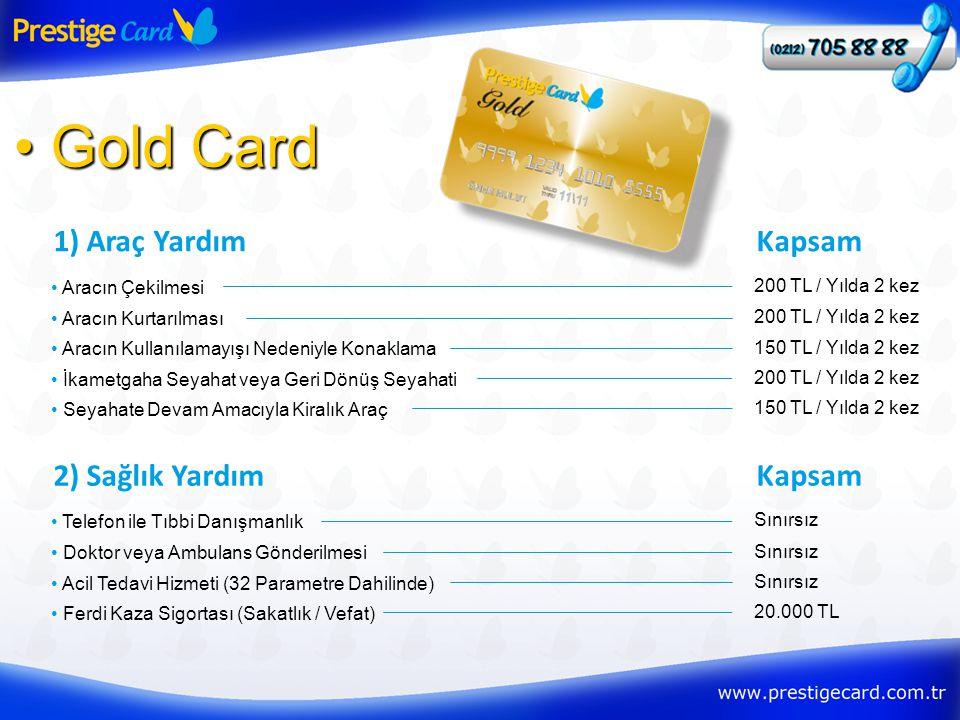 1) Araç Yardım • Gold Card • Aracın Çekilmesi Kapsam 200 TL / Yılda 2 kez • Aracın Kurtarılması 200 TL / Yılda 2 kez • Aracın Kullanılamayışı Nedeniyl