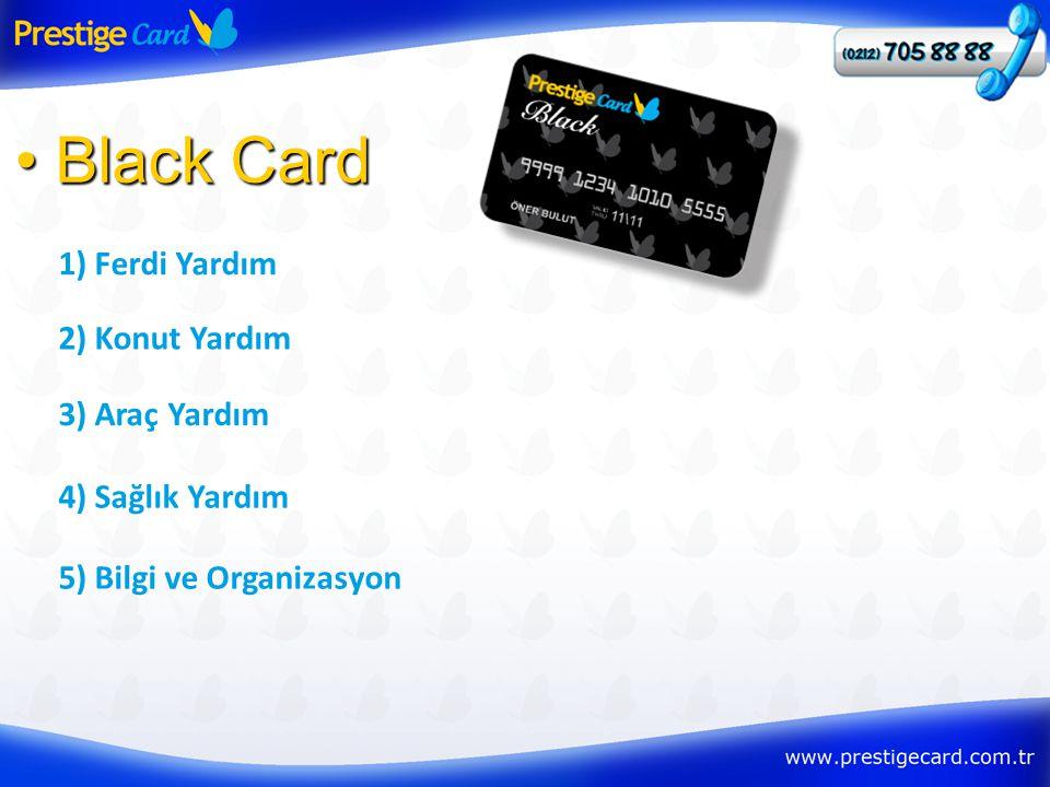 1) Ferdi Yardım • Black Card 2) Konut Yardım 3) Araç Yardım 4) Sağlık Yardım 5) Bilgi ve Organizasyon