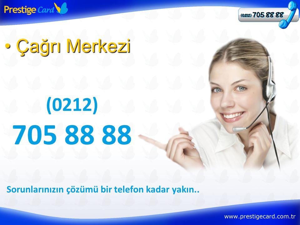 • Çağrı Merkezi (0212) 705 88 88 Sorunlarınızın çözümü bir telefon kadar yakın..