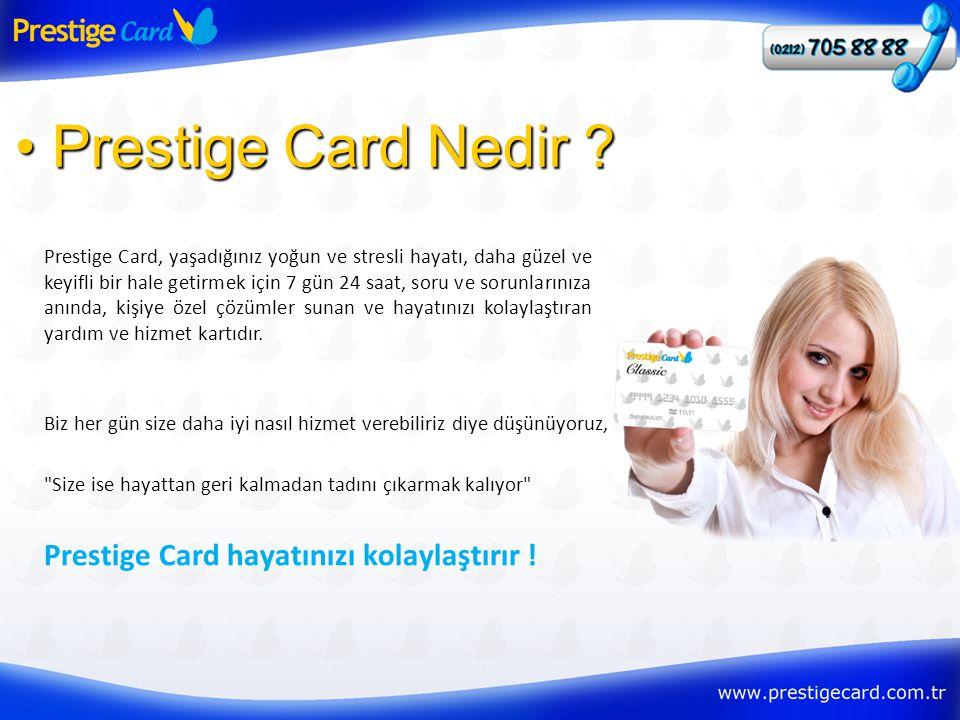 Biz her gün size daha iyi nasıl hizmet verebiliriz diye düşünüyoruz, Size ise hayattan geri kalmadan tadını çıkarmak kalıyor Prestige Card hayatınızı kolaylaştırır .