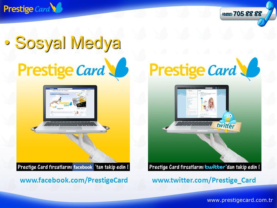 • Sosyal Medya www.facebook.com/PrestigeCardwww.twitter.com/Prestige_Card