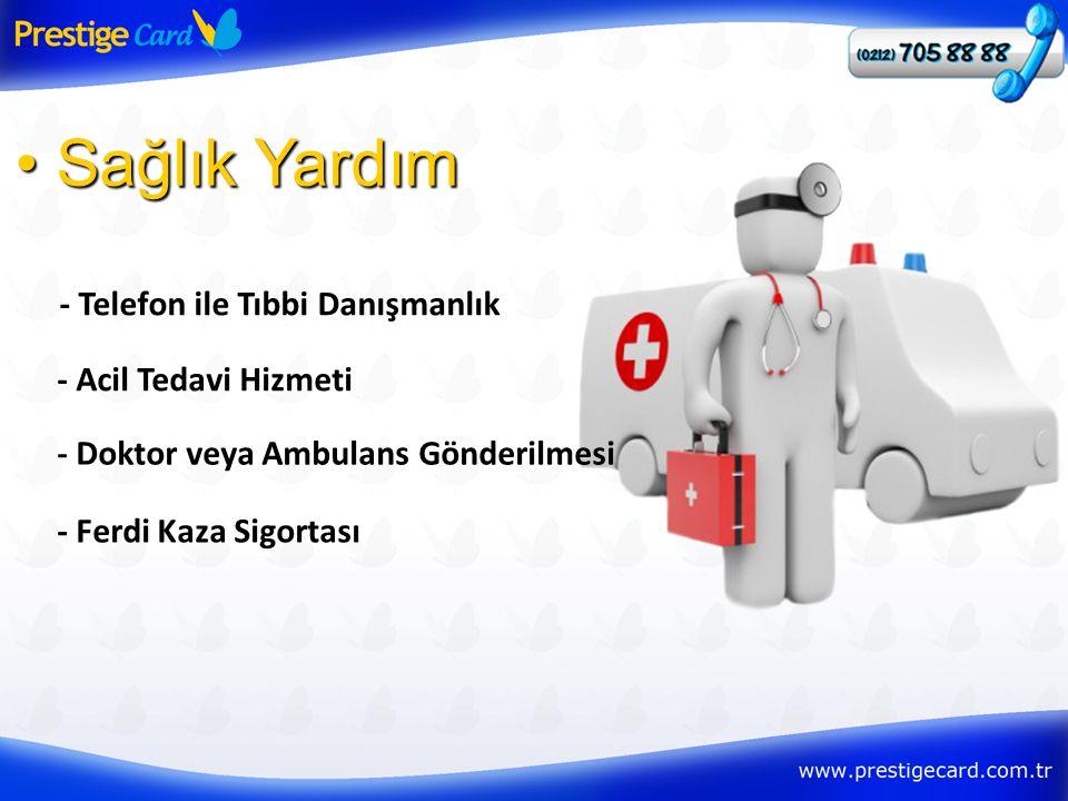 - Telefon ile Tıbbi Danışmanlık • Sağlık Yardım - Acil Tedavi Hizmeti - Doktor veya Ambulans Gönderilmesi - Ferdi Kaza Sigortası